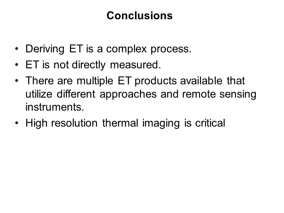 Conclusions Deriving ET is a complex process. ET is not directly measured. There are multiple ET products available that utilize different approaches