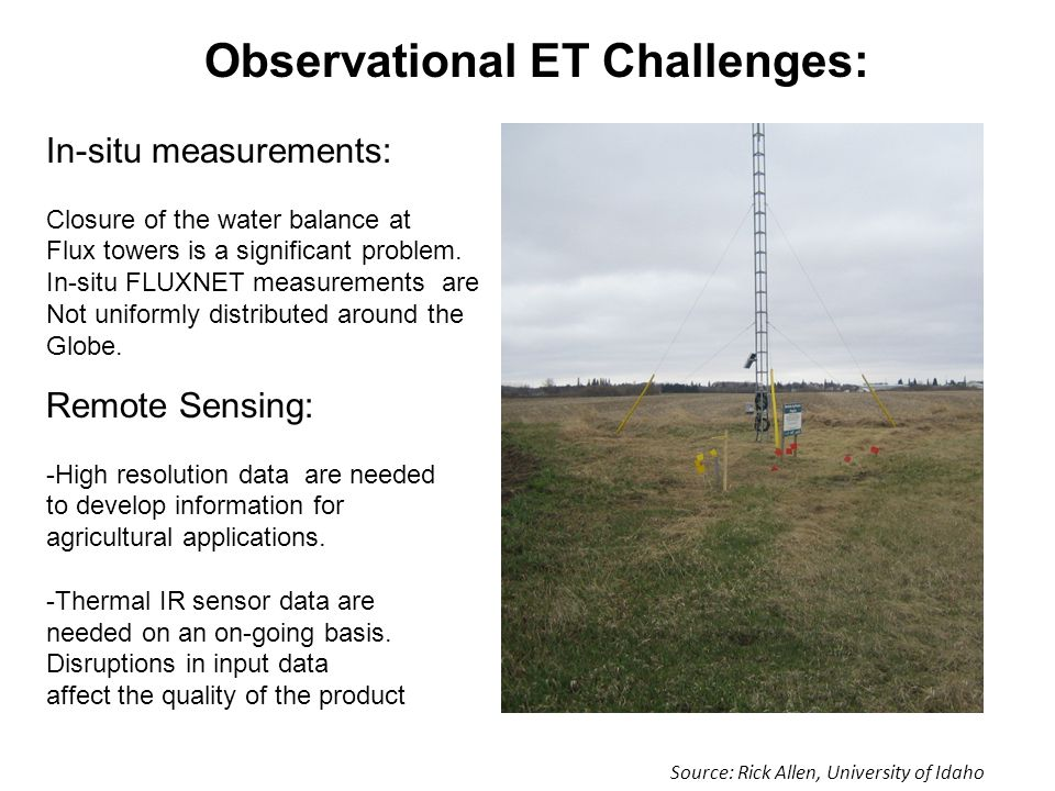 Observational ET Challenges: In-situ measurements: Closure of the water balance at Flux towers is a significant problem. In-situ FLUXNET measurements