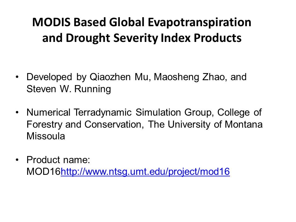 MODIS Based Global Evapotranspiration and Drought Severity Index Products Developed by Qiaozhen Mu, Maosheng Zhao, and Steven W. Running Numerical Ter