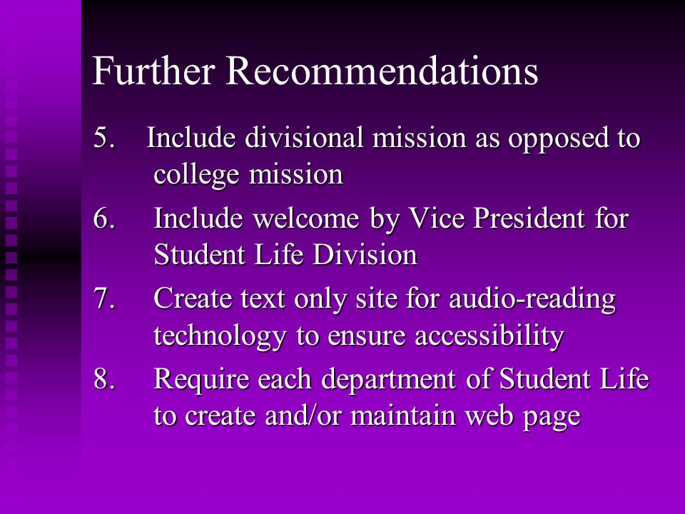 5. Include divisional mission as opposed to college mission 6.Include welcome by Vice President for Student Life Division 7.Create text only site for