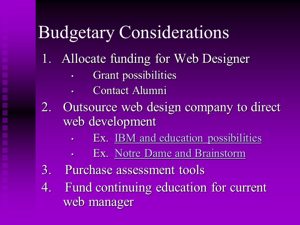 Budgetary Considerations 1. Allocate funding for Web Designer Grant possibilities Grant possibilities Contact Alumni Contact Alumni 2. Outsource web d