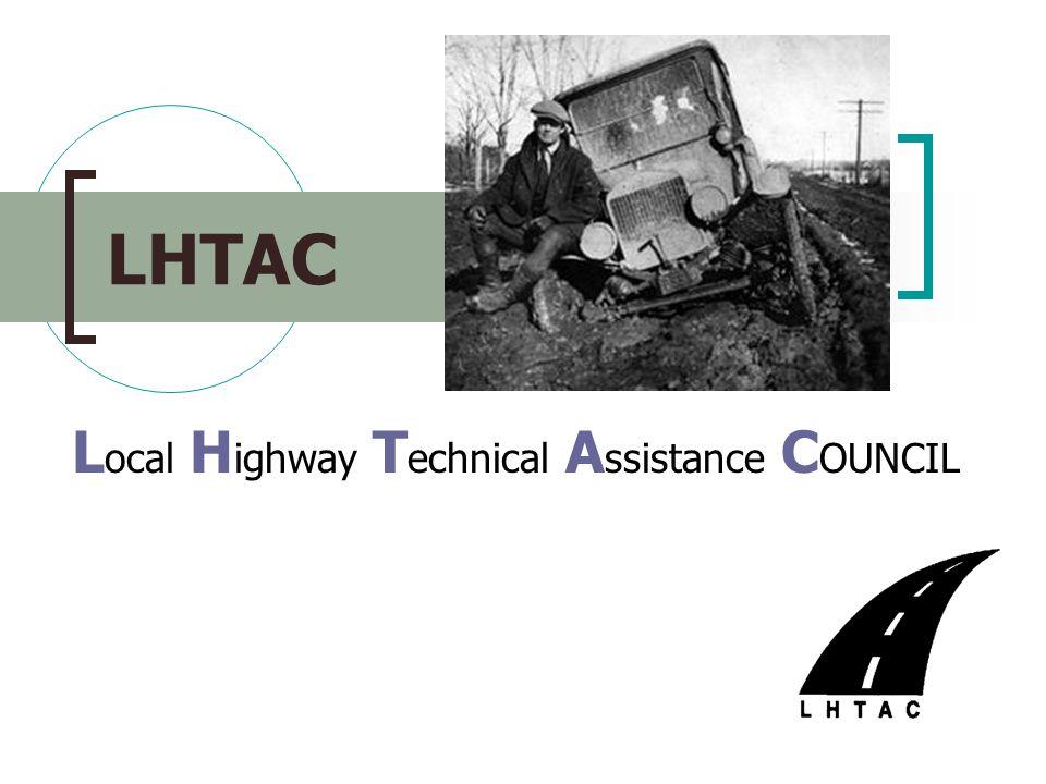 LHTAC L ocal H ighway T echnical A ssistance C OUNCIL