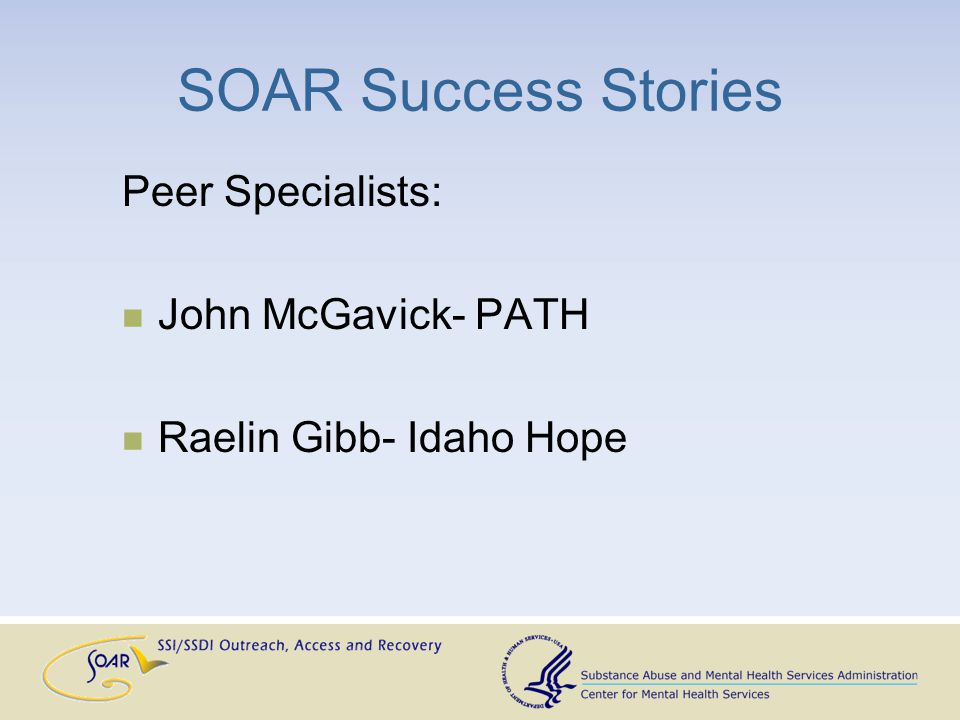 SOAR Success Stories Peer Specialists: John McGavick- PATH Raelin Gibb- Idaho Hope