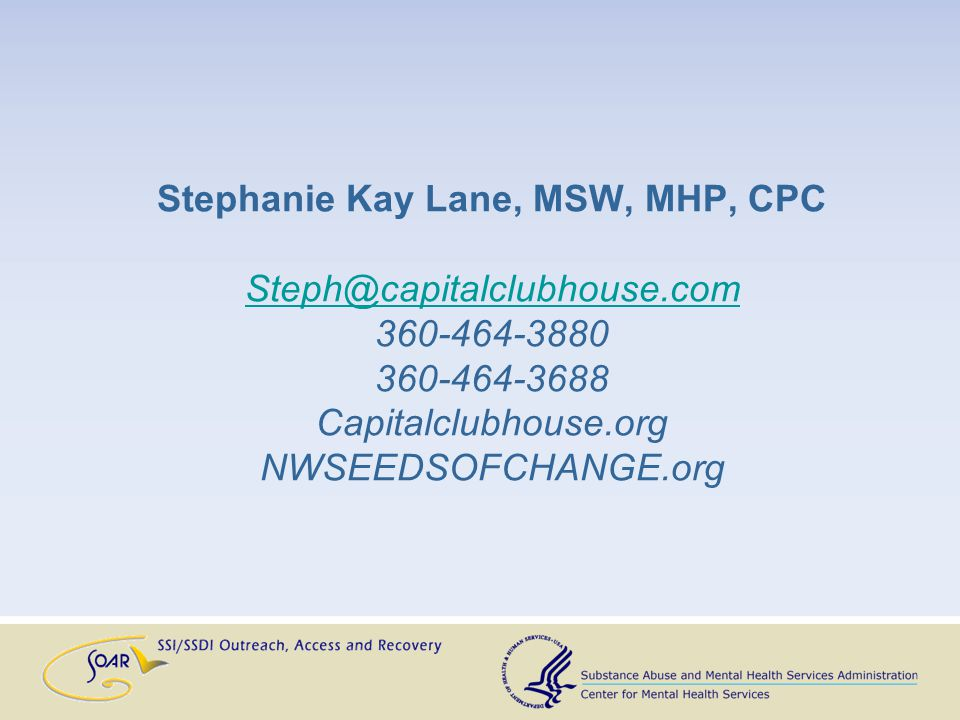 Stephanie Kay Lane, MSW, MHP, CPC Steph@capitalclubhouse.com 360-464-3880 360-464-3688 Capitalclubhouse.org NWSEEDSOFCHANGE.org Steph@capitalclubhouse.com