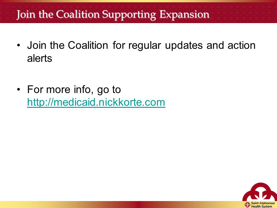 Join the Coalition Supporting Expansion Join the Coalition for regular updates and action alerts For more info, go to http://medicaid.nickkorte.com http://medicaid.nickkorte.com