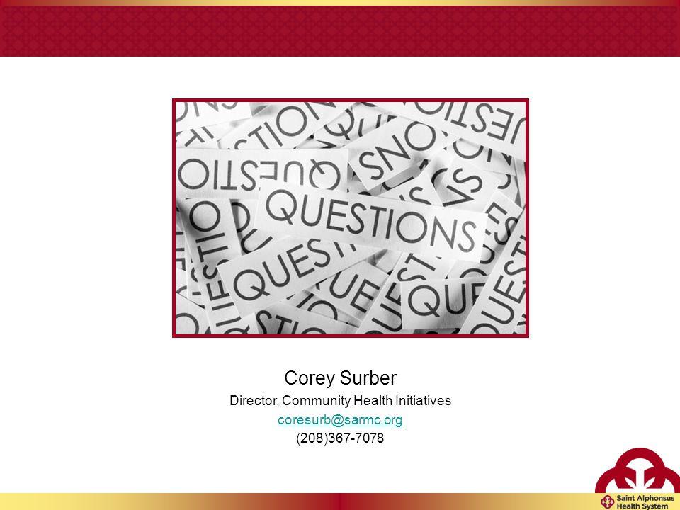 Corey Surber Director, Community Health Initiatives coresurb@sarmc.org (208)367-7078