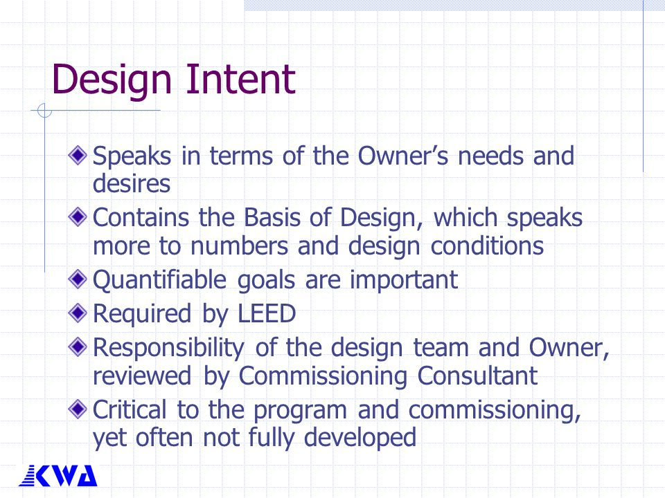 Design Intent Speaks in terms of the Owner's needs and desires Contains the Basis of Design, which speaks more to numbers and design conditions Quanti