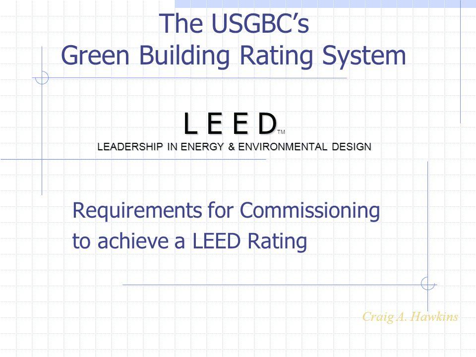 L E E D LEADERSHIP IN ENERGY & ENVIRONMENTAL DESIGN The USGBC's Green Building Rating System L E E D TM LEADERSHIP IN ENERGY & ENVIRONMENTAL DESIGN Re