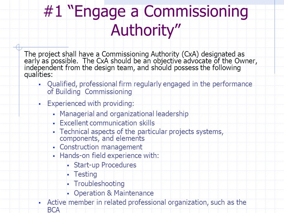 """#1 """"Engage a Commissioning Authority"""" The project shall have a Commissioning Authority (CxA) designated as early as possible. The CxA should be an obj"""