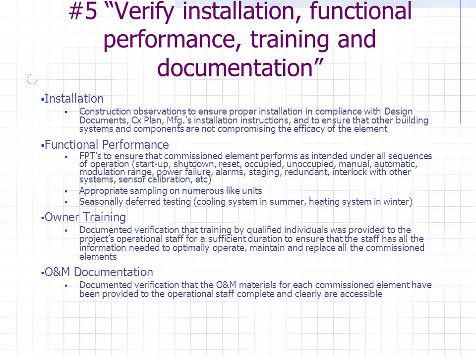 """#5 """"Verify installation, functional performance, training and documentation""""  Installation  Construction observations to ensure proper installation"""