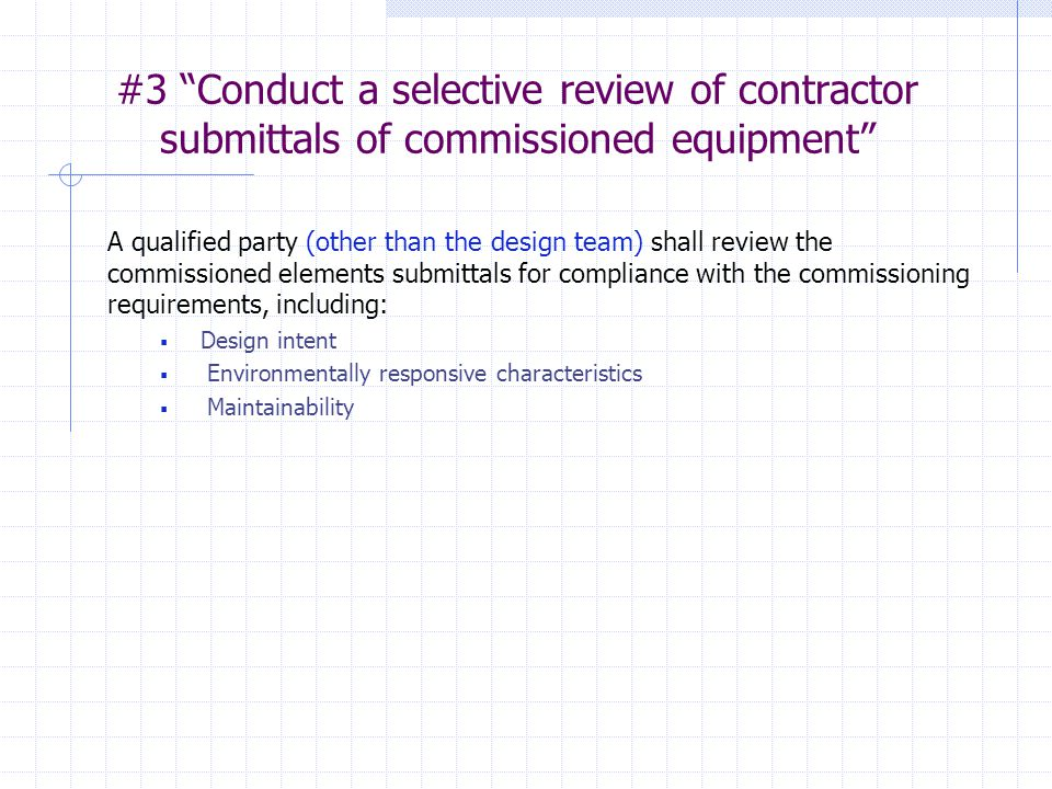 """#3 """"Conduct a selective review of contractor submittals of commissioned equipment"""" A qualified party (other than the design team) shall review the com"""