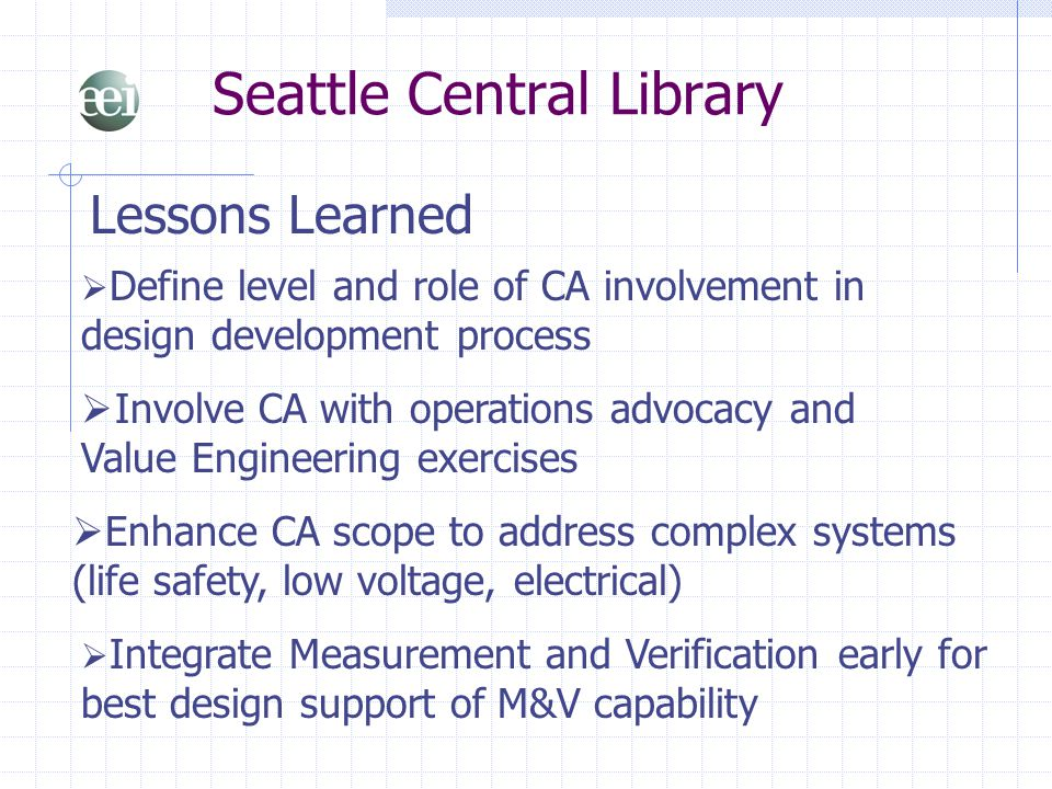 Seattle Central Library Lessons Learned  Define level and role of CA involvement in design development process  Involve CA with operations advocacy