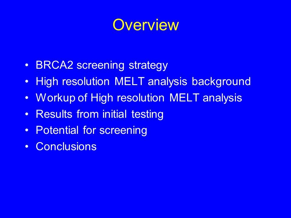 Overview BRCA2 screening strategy High resolution MELT analysis background Workup of High resolution MELT analysis Results from initial testing Potent