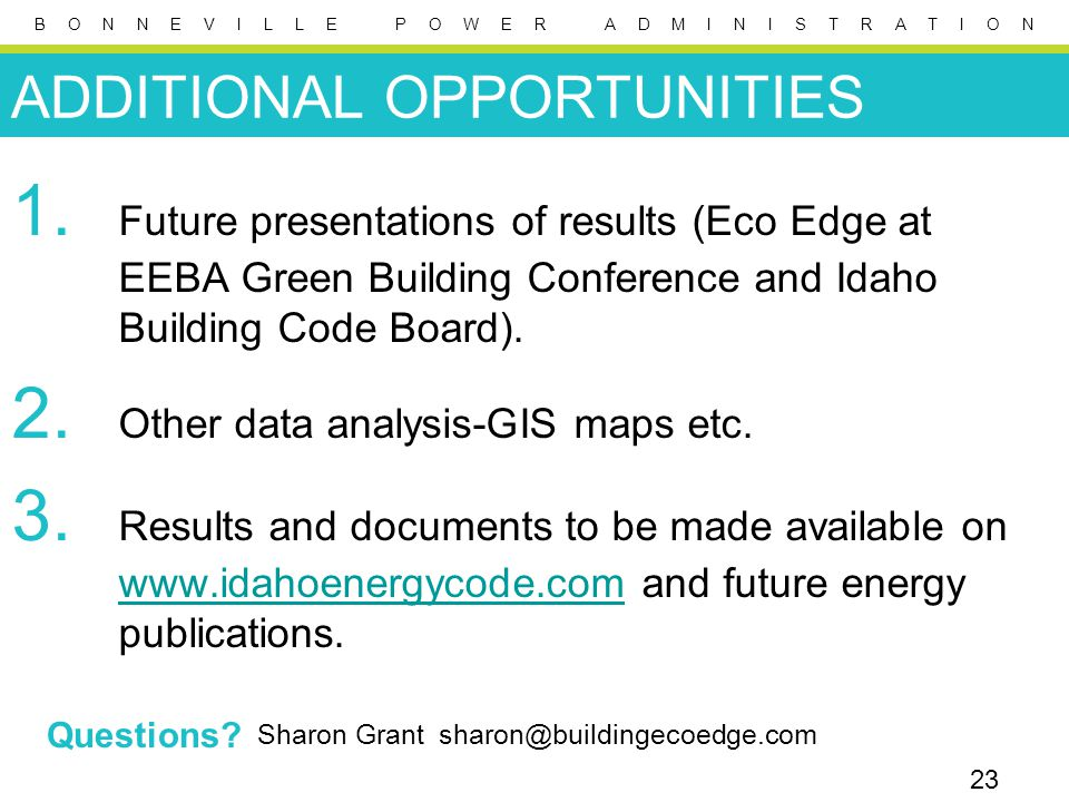 B O N N E V I L L E P O W E R A D M I N I S T R A T I O N ADDITIONAL OPPORTUNITIES 23 1. Future presentations of results (Eco Edge at EEBA Green Build