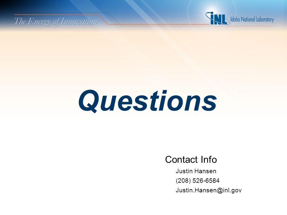 Questions Contact Info Justin Hansen (208) 526-6584 Justin.Hansen@inl.gov