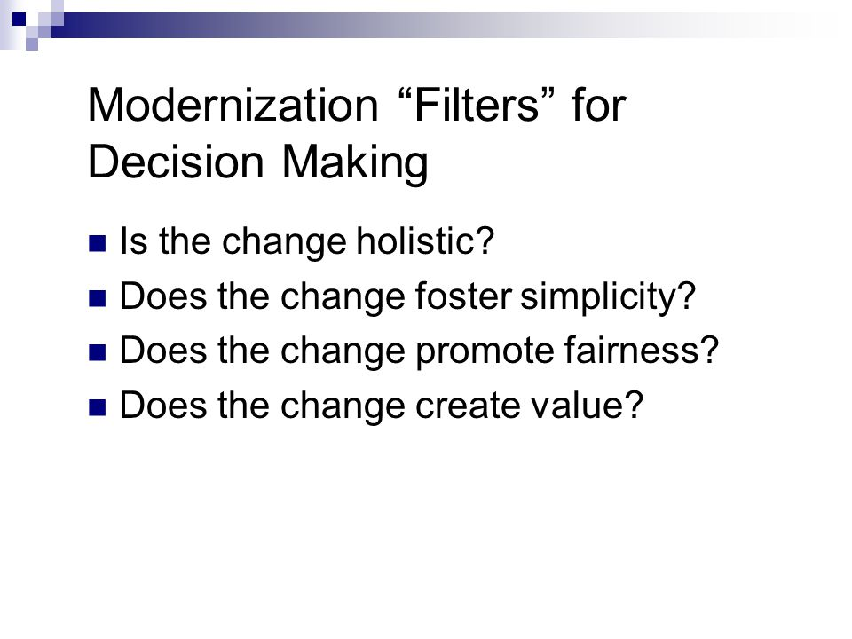 Modernization Filters for Decision Making Is the change holistic.