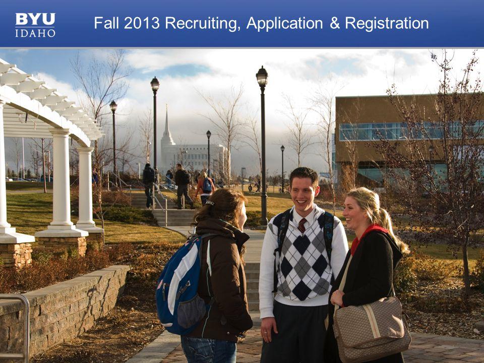 © 2010 Brigham Young University–Idaho 1 Fall 2013 Recruiting, Application & Registration