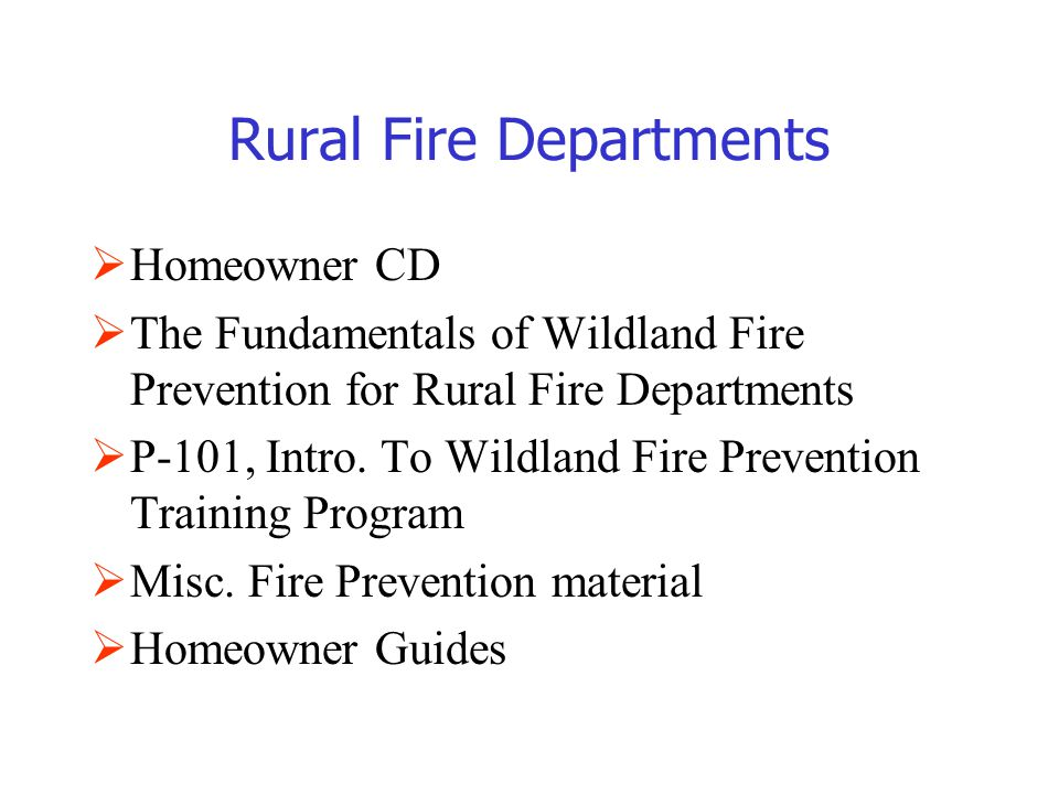 Rural Fire Departments  Homeowner CD  The Fundamentals of Wildland Fire Prevention for Rural Fire Departments  P-101, Intro.