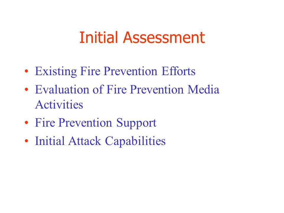 Initial Assessment Existing Fire Prevention Efforts Evaluation of Fire Prevention Media Activities Fire Prevention Support Initial Attack Capabilities