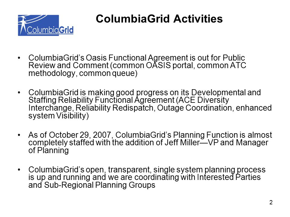 13 ColumbiaGrid formed a study team to develop transmission expansion plan for Puget Sound area including possible interim solutions for operating problems, including redispatch This study effort has transitioned from NTAC to ColumbiaGrid Notified over 500 parties (ColumbiaGrid's Interested Persons List) To date, have held 2 meetings with up to 20 participants, representing 8 or more different entities, including BPA, Puget Sound Energy, Seattle City Light, Snohomish PUD, Tacoma Power, Powerex, NWPP, and others Puget Sound Area Study Team
