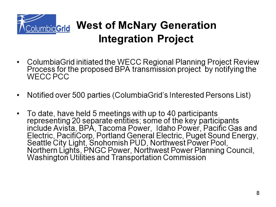 9 ColumbiaGrid formed a special study team to consider Portland General Electric's (PGE) proposal for a 500 kV Southern Crossing Project, a new cross-Cascades line to serve load in the Salem, Oregon area –Participants: PGE, PacifiCorp, Pacific Gas & Electric, Northern Lights, Idaho Power, and BPA –Joint studies were performed on the alternative –Facilitator: ColumbiaGrid West of McNary Generation Integration Project, Cont'd