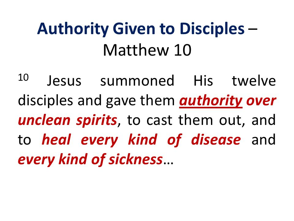 Authority Given to Disciples – Matthew 10 10 Jesus summoned His twelve disciples and gave them authority over unclean spirits, to cast them out, and t