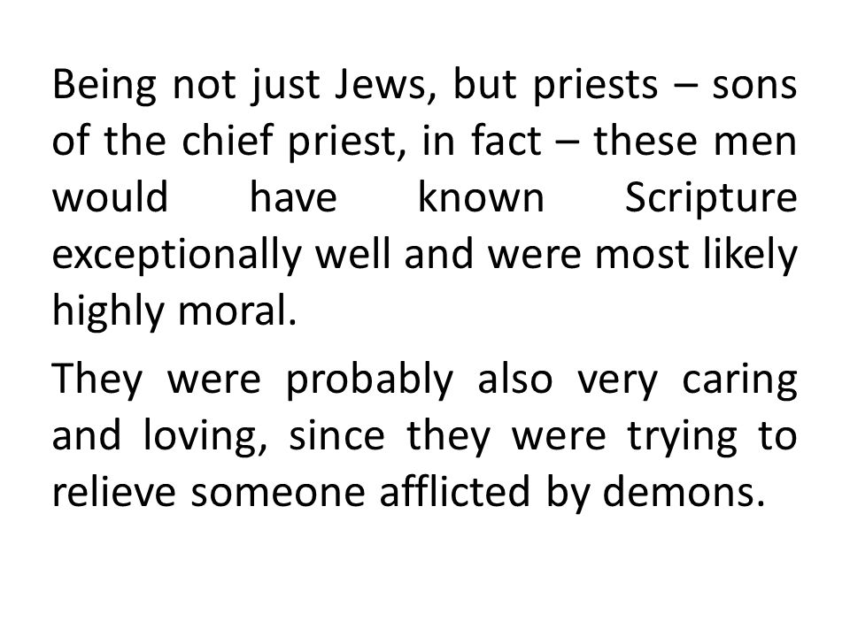 Being not just Jews, but priests – sons of the chief priest, in fact – these men would have known Scripture exceptionally well and were most likely hi