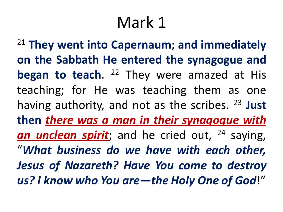 Mark 1 21 They went into Capernaum; and immediately on the Sabbath He entered the synagogue and began to teach. 22 They were amazed at His teaching; f