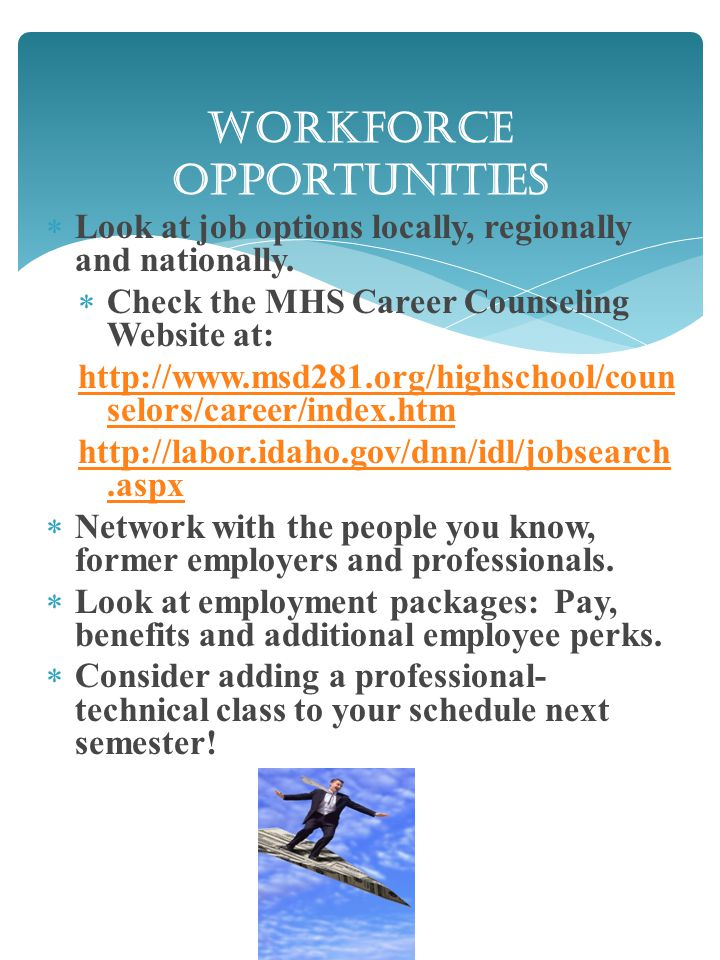 Workforce Opportunities  Look at job options locally, regionally and nationally.