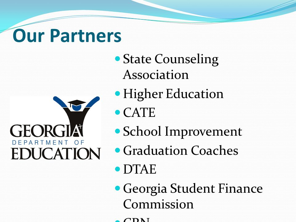 Our Partners State Counseling Association Higher Education CATE School Improvement Graduation Coaches DTAE Georgia Student Finance Commission CRN
