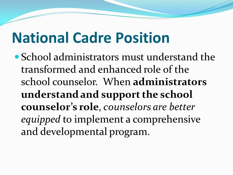 National Cadre Position School administrators must understand the transformed and enhanced role of the school counselor. When administrators understan