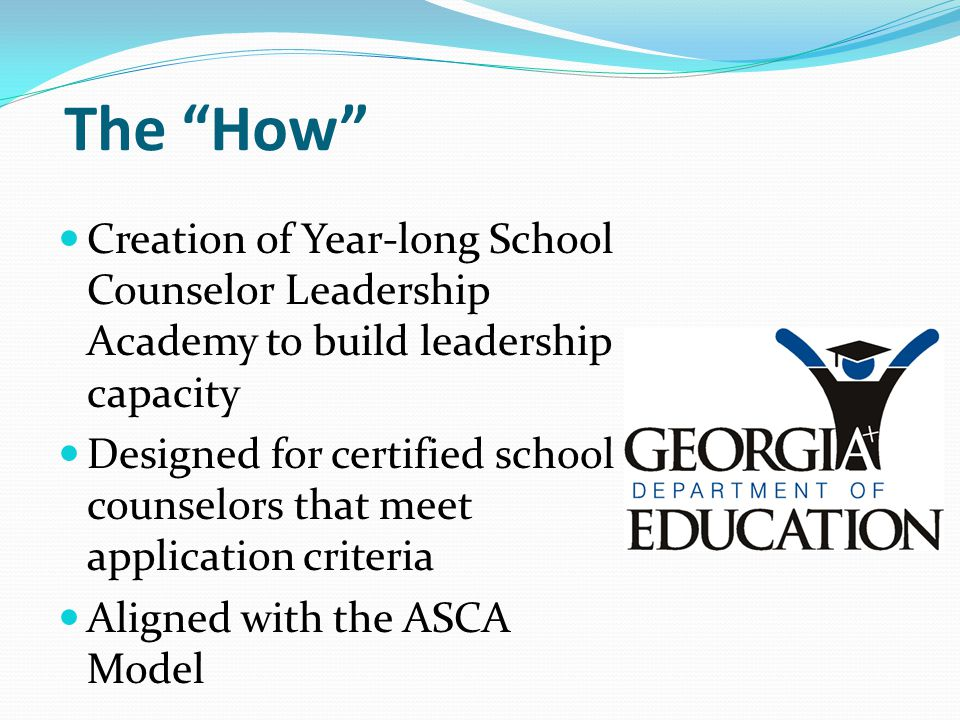 The How : SCALE Program School Counselor Academy Leadership Excellence