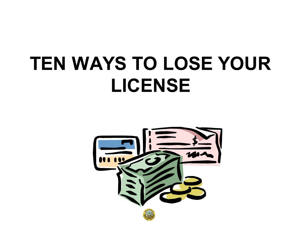 TEN WAYS TO LOSE YOUR LICENSE