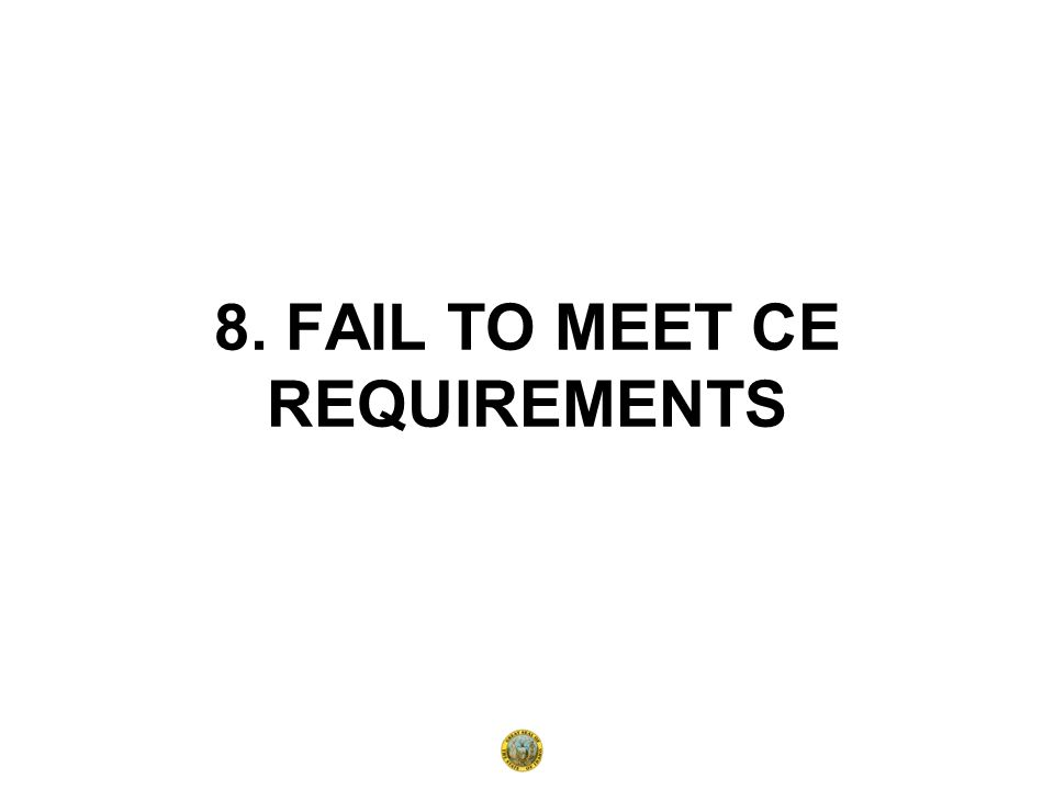 8. FAIL TO MEET CE REQUIREMENTS