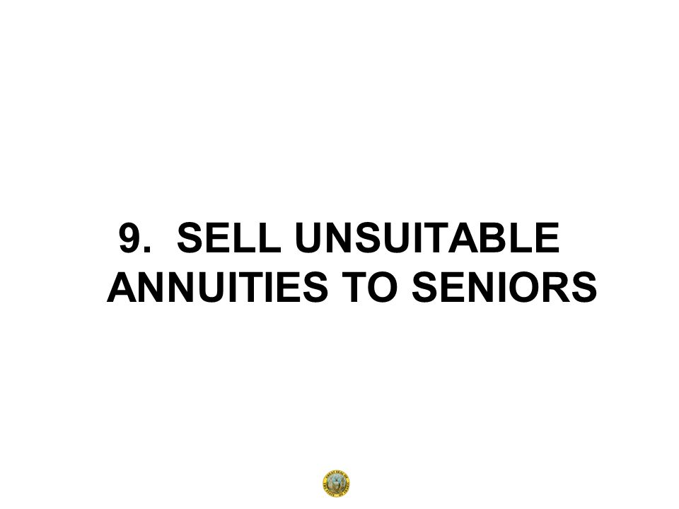 9. SELL UNSUITABLE ANNUITIES TO SENIORS
