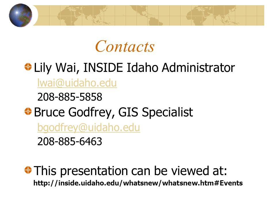 Contacts Lily Wai, INSIDE Idaho Administrator lwai@uidaho.edu 208-885-5858 Bruce Godfrey, GIS Specialist bgodfrey@uidaho.edu 208-885-6463 This presentation can be viewed at: http://inside.uidaho.edu/whatsnew/whatsnew.htm#Events