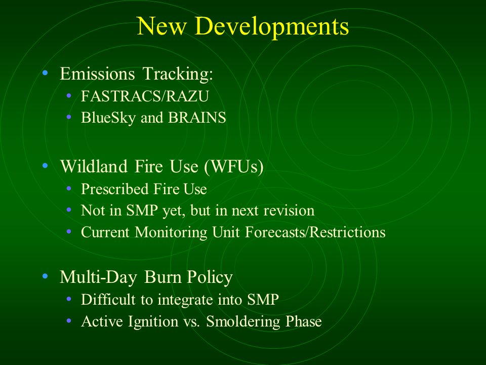 New Developments Emissions Tracking: FASTRACS/RAZU BlueSky and BRAINS Wildland Fire Use (WFUs) Prescribed Fire Use Not in SMP yet, but in next revisio