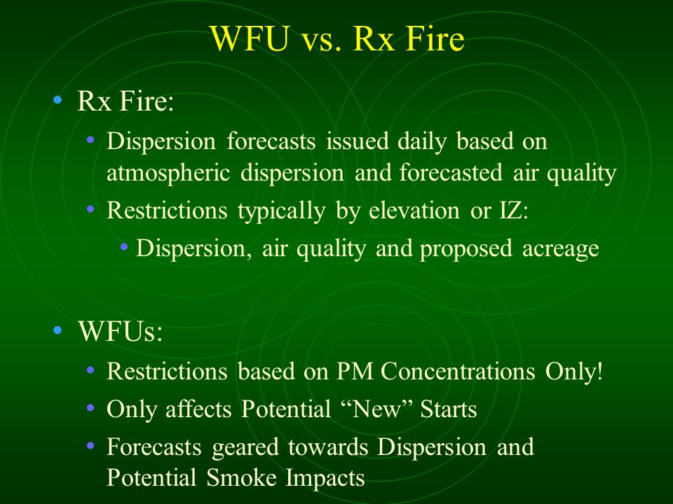 WFU vs. Rx Fire Rx Fire: Dispersion forecasts issued daily based on atmospheric dispersion and forecasted air quality Restrictions typically by elevat