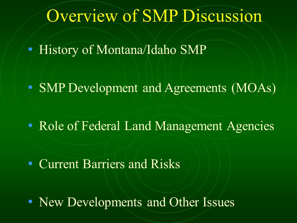 Overview of SMP Discussion History of Montana/Idaho SMP SMP Development and Agreements (MOAs) Role of Federal Land Management Agencies Current Barrier