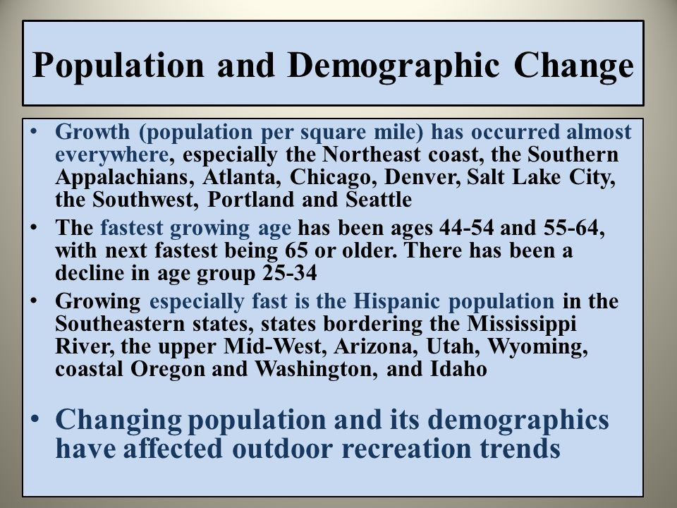 Growth (population per square mile) has occurred almost everywhere, especially the Northeast coast, the Southern Appalachians, Atlanta, Chicago, Denver, Salt Lake City, the Southwest, Portland and Seattle The fastest growing age has been ages 44-54 and 55-64, with next fastest being 65 or older.
