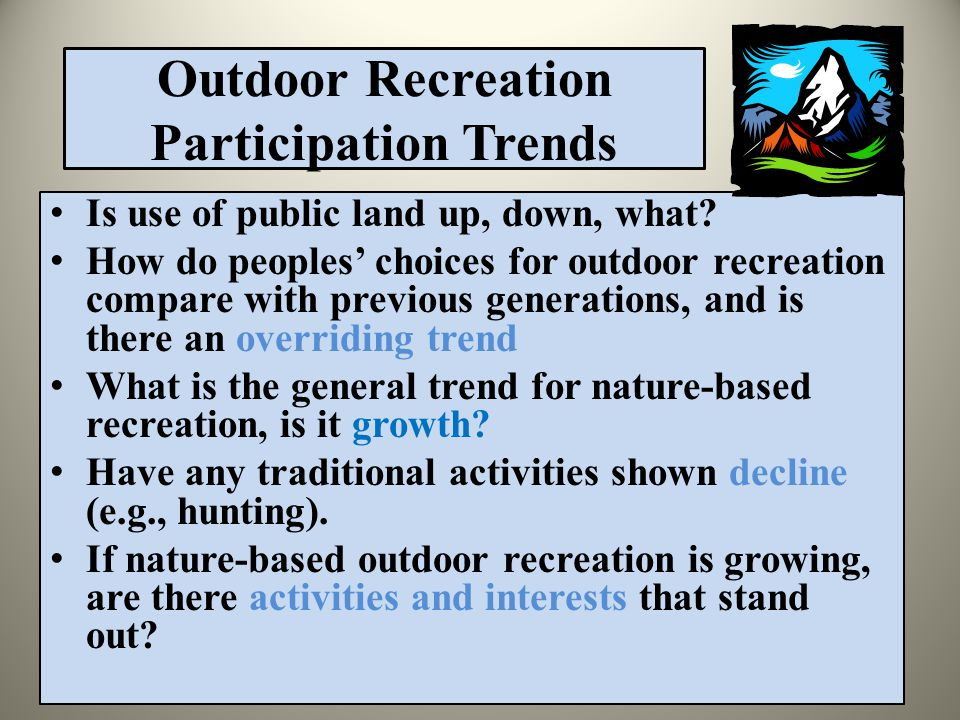 Outdoor Recreation Participation Trends Is use of public land up, down, what.
