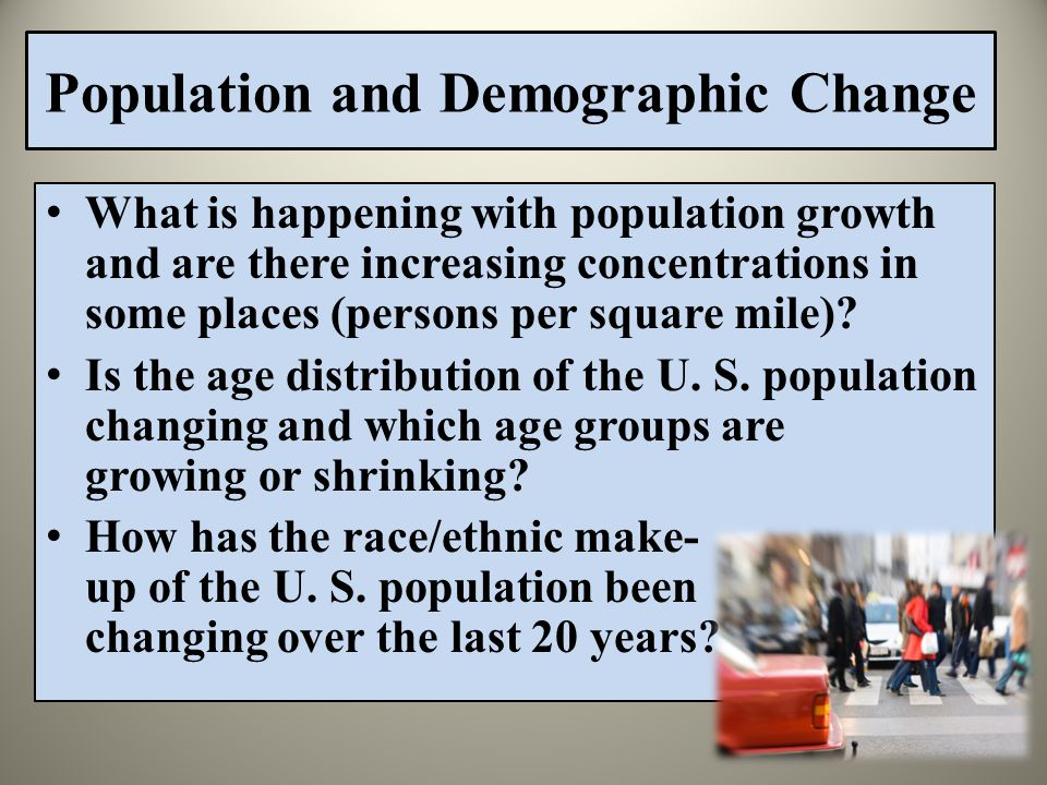 Population and Demographic Change What is happening with population growth and are there increasing concentrations in some places (persons per square mile).