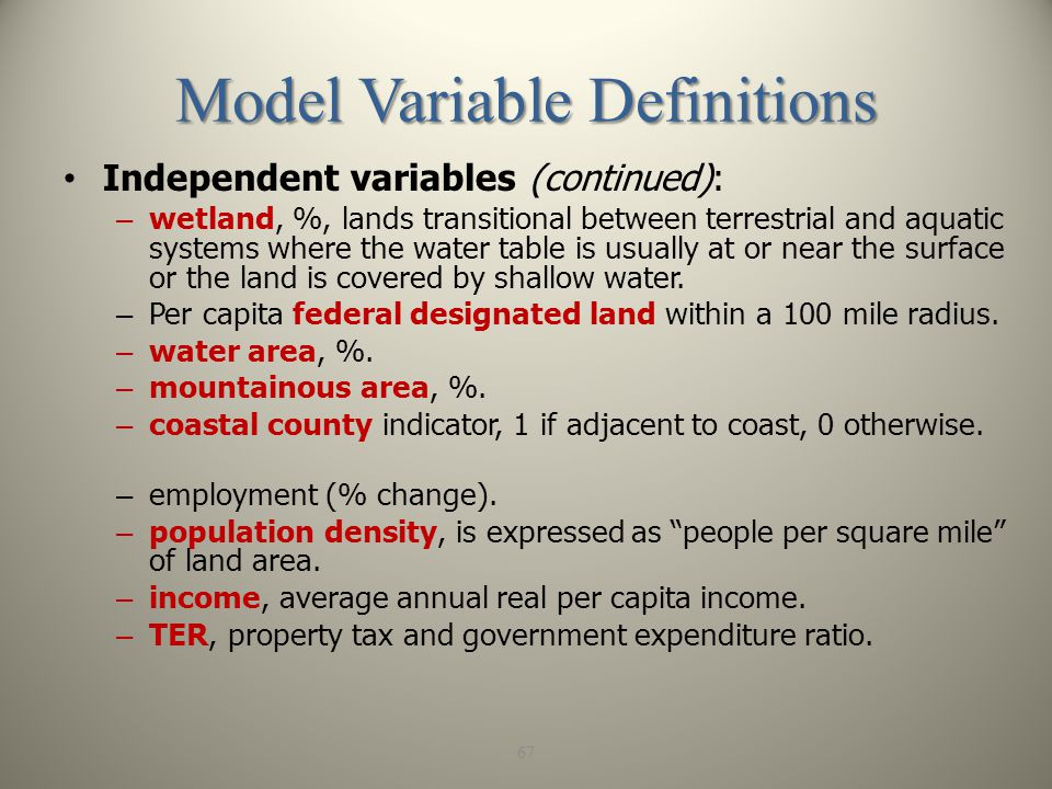 Model Variable Definitions Independent variables (continued): – wetland, %, lands transitional between terrestrial and aquatic systems where the water table is usually at or near the surface or the land is covered by shallow water.