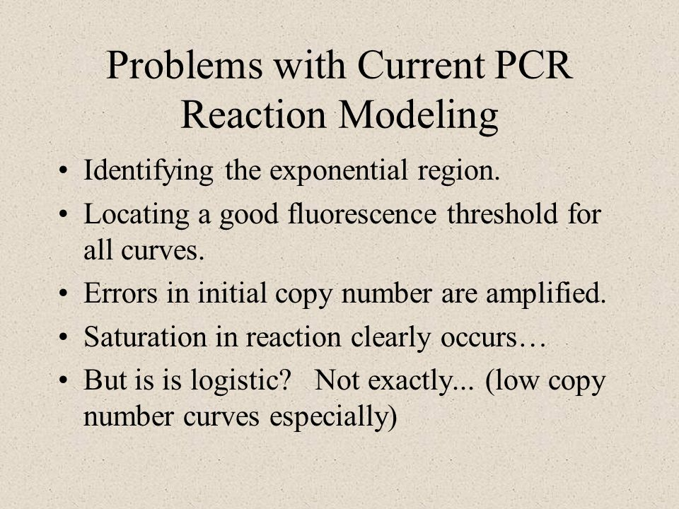Problems with Current PCR Reaction Modeling Identifying the exponential region.