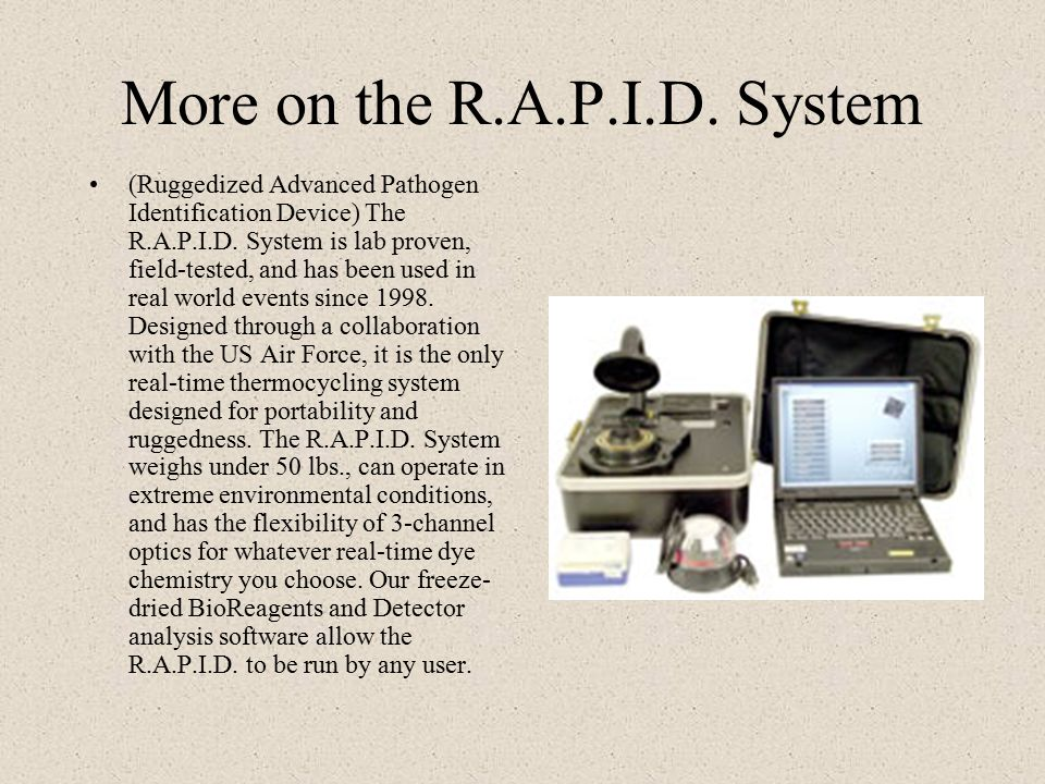 More on the R.A.P.I.D. System (Ruggedized Advanced Pathogen Identification Device) The R.A.P.I.D.