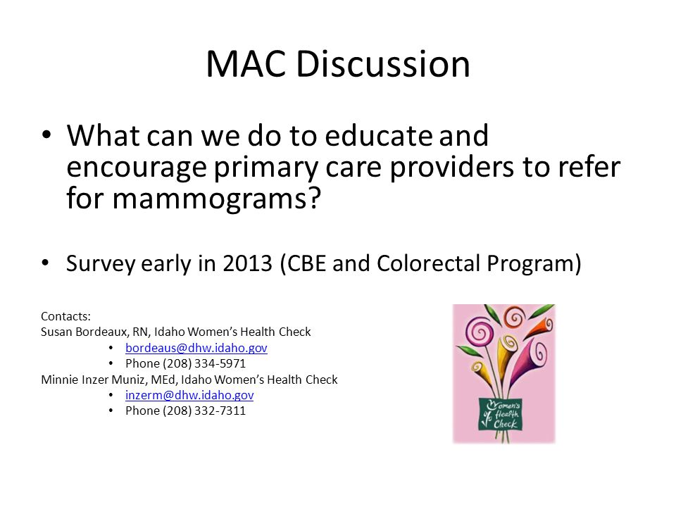 MAC Discussion What can we do to educate and encourage primary care providers to refer for mammograms? Survey early in 2013 (CBE and Colorectal Progra