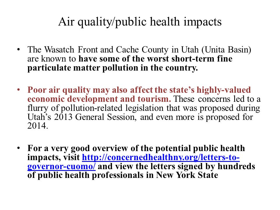 Air quality/public health impacts The Wasatch Front and Cache County in Utah (Unita Basin) are known to have some of the worst short-term fine particulate matter pollution in the country.