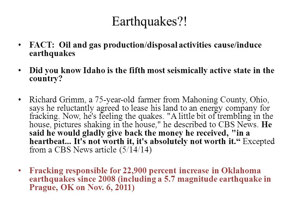 Earthquakes?! FACT: Oil and gas production/disposal activities cause/induce earthquakes Did you know Idaho is the fifth most seismically active state