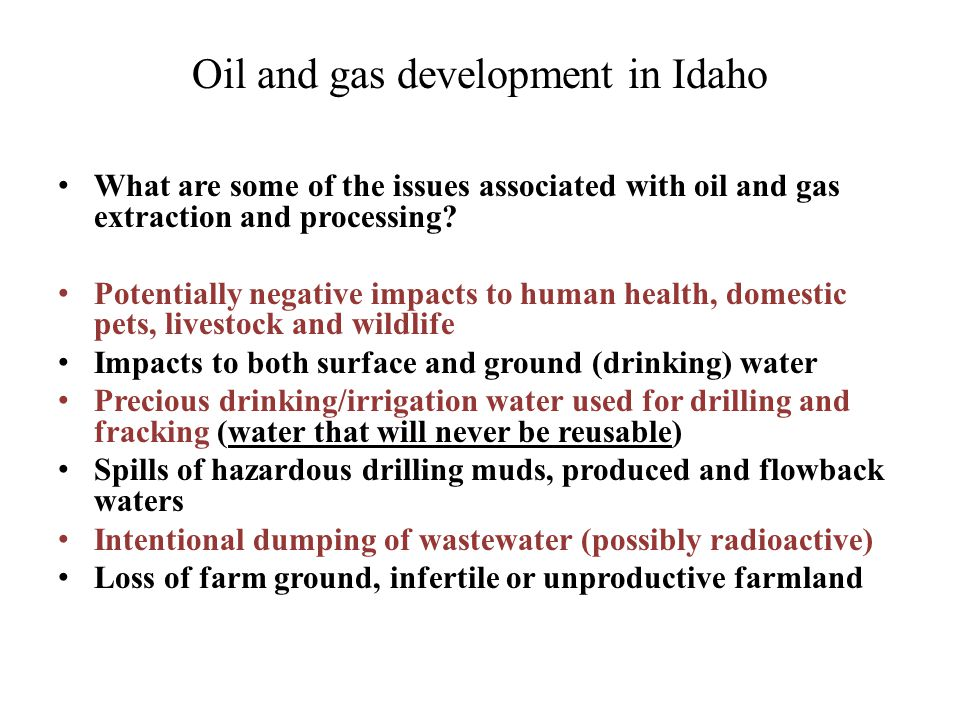 Oil and gas development in Idaho What are some of the issues associated with oil and gas extraction and processing.