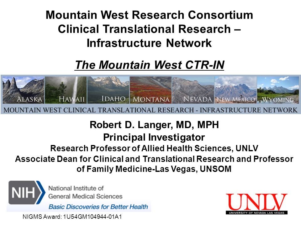 NIGMS Award: 1U54GM104944-01A1 Mountain West Research Consortium Clinical Translational Research – Infrastructure Network The Mountain West CTR-IN Robert D.